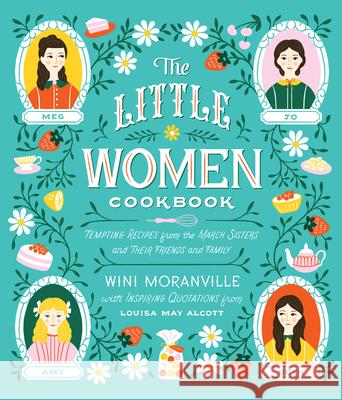The Little Women Cookbook: Tempting Recipes from the March Sisters and Their Friends and Family Wini Moranville 9781558329911