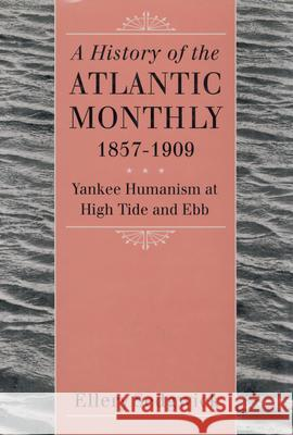 History of the Atlantic Monthly, 1857-1909 Ellery Sedgwick 9781558497931
