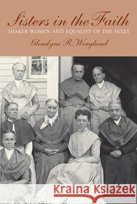 Sisters in the Faith : Shaker Women and Equality of the Sexes Glendyne Wergland 9781558498631