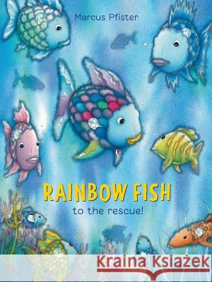 Rainbow Fish to the Rescue! Marcus Pfister J. Alison James 9781558584860 Nord-Sud Verlag