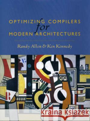 Optimizing Compilers for Modern Architectures: A Dependence-Based Approach Randy Allen John R. Allen Ken Kennedy 9781558602861
