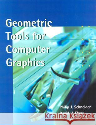Geometric Tools for Computer Graphics Philip Schneider David H. Eberly David Eberly 9781558605947