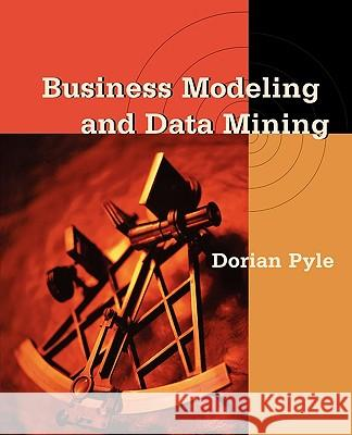 Business Modeling and Data Mining Dorian Pyle 9781558606531