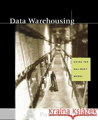 Data Warehousing : Using the Wal-Mart Model Paul Westerman 9781558606845