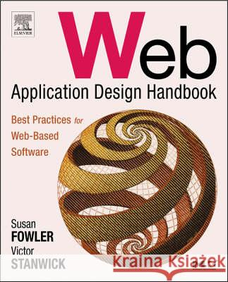 Web Application Design Handbook: Best Practices for Web-Based Software Susan Fowler Victor Stanwick 9781558607521
