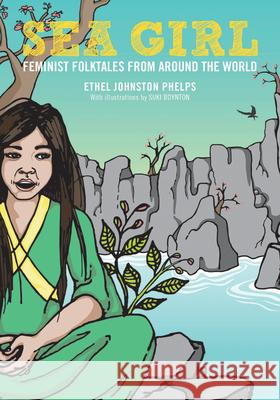 Sea Girl: Feminist Folktales from Around the World Ethel Johnston Phelps Suki Boynton Daniel Jos Older 9781558614185