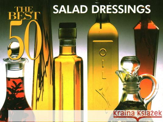 Best 50 Salad Dressings Nitty Gritty Cookbooks                   Carol M. Newman Stacey Printz 9781558672116
