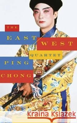 The East/West Quartet Ping Chong 9781559362290