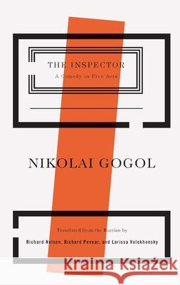 The Inspector: A Comedy in Five Acts Nikolai Gogol Richard Nelson Richard Pevear 9781559364553