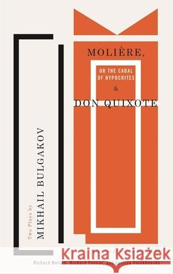 Molire, or the Cabal of Hypocrites and Don Quixote: Two Plays by Mikhail Bulgakov Mikhail Bulgakov Richard Nelson Richard Pevear 9781559365376 Theatre Communications Group