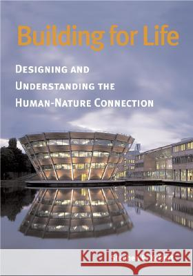 Building for Life: Designing and Understanding the Human-Nature Connection Stephen R. Kellert 9781559637213