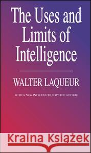The Uses and Limits of Intelligence Walter Laqueur Walter Laqueur 9781560005940