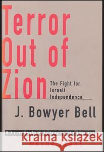 Terror Out of Zion: The Fight for Israeli Independence J. Bowyer Bell 9781560008705