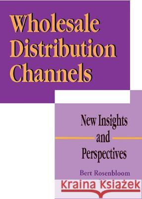 Wholesale Distribution Channels Bert Rosenbloom 9781560246176