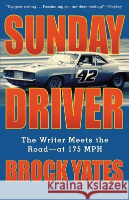 Sunday Driver: The Writer Meets the Road--At 175 MPH Brock Yates 9781560255413 Thunder's Mouth Press