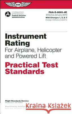 Instrument Rating Practical Test Standards for Airplane, Helicopter and Powered Lift: FAA-S-8081-4e Federal Aviation Administration (FAA) 9781560277798