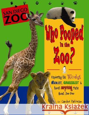 Who Pooped in the Zoo? San Diego Zoo: Exploring the Weirdest, Wackiest, Grossest & Most Surprising Facts about Zoo Poo Caroline Patterson Robert Rath 9781560374213