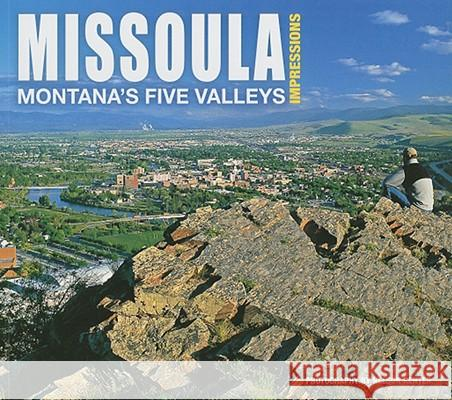 Missoula Impressions: Montana's Five Valleys Nelson Kenter 9781560374428