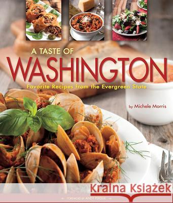 A Taste of Washington: Favorite Recipes from the Evergreen State Michele Morris Michele Morris 9781560376026
