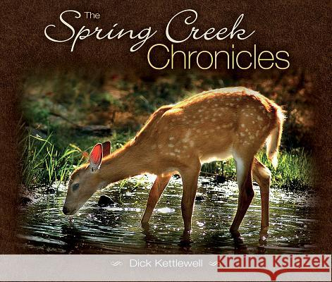 The Spring Creek Chronicles Dick Kettlewell 9781560376361