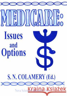 Medicare : Issues & Options S. N Colamery 9781560726944