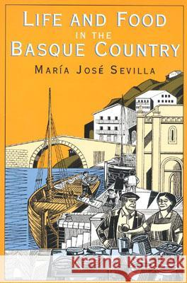 Life and Food in the Basque Country Maria Jose Sevilla 9781561310357