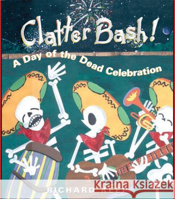 Clatter Bash!: A Day of the Dead Celebration Richard Keep Richard Keep 9781561454617