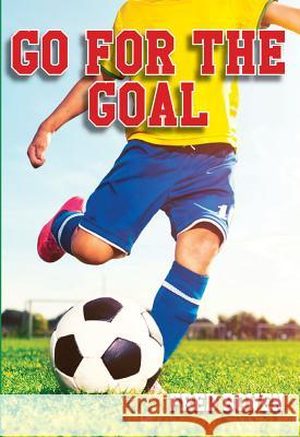 Go for the Goal! Fred Bowen 9781561456321
