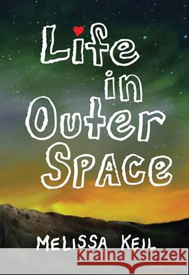 Life in Outer Space Melissa Keil 9781561459759 Not Avail