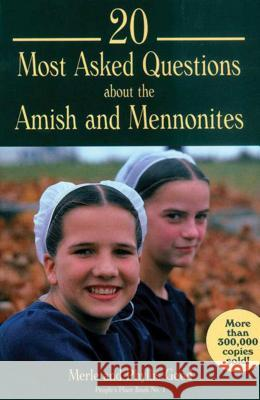 20 Most Asked Questions about the Amish and Mennonites: People's Place Book No. 1 Phyllis Pellman Good Merle Good Merle Good 9781561481859