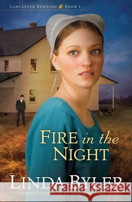 Fire in the Night: A Suspenseful Romance by the Bestselling Amish Author! Linda Byler 9781561487950
