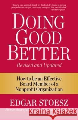 Doing Good Better: How to Be an Effective Board Member of a Nonprofit Organization Edgar Stoesz 9781561488247