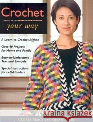 Crochet Your Way: A Learn-To-Crochet Afghan, Over 40 Projects for Ho Gloria Tracy Susan Levin 9781561583102