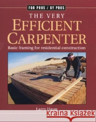 The Very Efficient Carpenter: Basic Framing for Residential Contruction / Fpbp Larry Haun 9781561583263