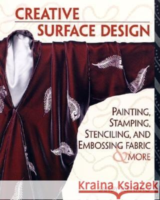 Creative Surface Design: Painting, Stamping, Stenciling, and Embossing Fabr Sandy Scrivano 9781561584864