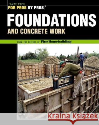 Foundations & Concrete Work: Revised and Updated Fine Homebuilding Magazine               Fine Homebuilding 9781561585373