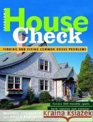 House Check: Finding and Fixing Common House Problems Mike Litchfield Roger Robinson Michael W. Litchfield 9781561585892