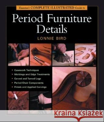 Taunton's Complete Illustrated Guide to Period Furniture Details Lonnie Bird 9781561585908