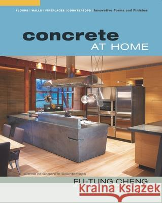 Concrete at Home: Innovative Forms and Finishes Fu-Tung Cheng 9781561586820