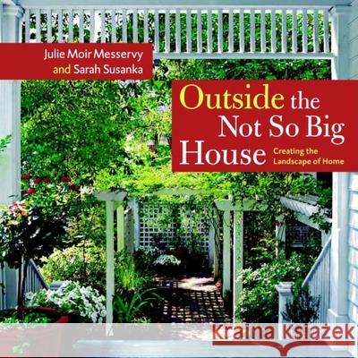 Outside the Not So Big House: Creating the Landscape of Home Messervy, Julie Moir Susanka, Sarah 9781561587346