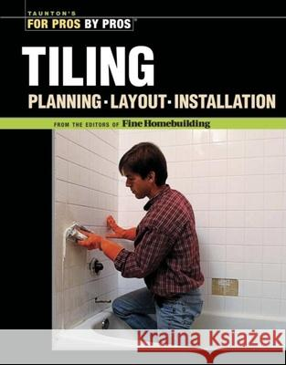 Tiling: Planning, Layout, and Installation Fine Homebuilding 9781561587889