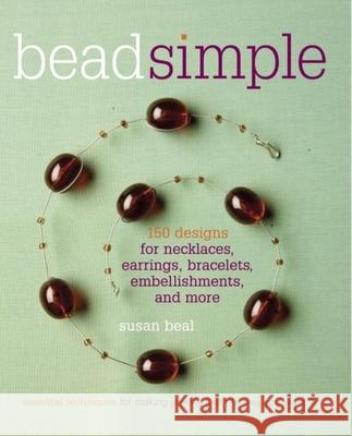 Bead Simple: Essential Techniques for Making Jewelry Just the Way You Want It Susan Beal 9781561589531