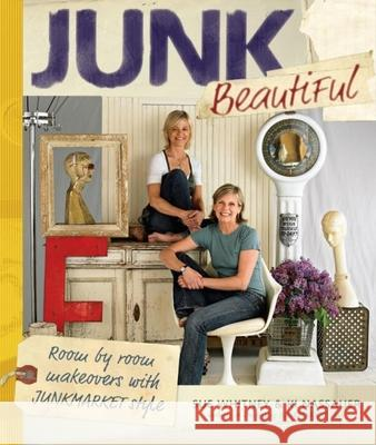 Junk Beautiful: Room by Room Makeovers with Junkmarket Style Sue Whitney KI Nassauer 9781561589814
