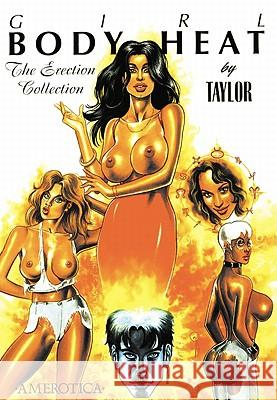 Girl: Body Heat: The Erection Collection Kevin J. Taylor Kevin J. Taylor 9781561632466