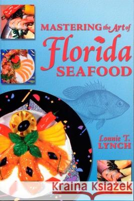 Mastering the Art of Florida Seafood Lonnie T. Lynch 9781561641765