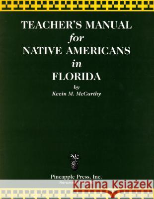 Teachers' Manual for Native Americans in Florida Kevin M. McCarthy Dean Quigley Theodore Morris 9781561641888