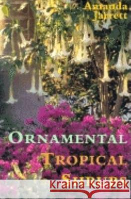 Ornamental Tropical Shrubs Amanda Jarrett 9781561642755