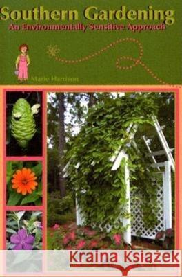 Southern Gardening: An Environmentally Sensitive Approach Marie Harrison 9781561643295