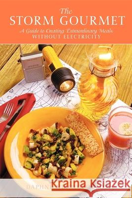 The Storm Gourmet : A Guide to Creating Extraordinary Meals Without Electricity Daphne Nikolopoulos 9781561643349