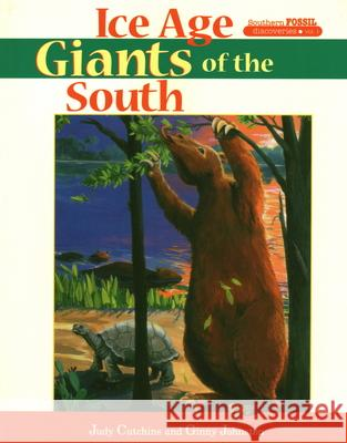 Ice Age Giants of the South Judy Cutchins Ginny Johnston 9781561647934